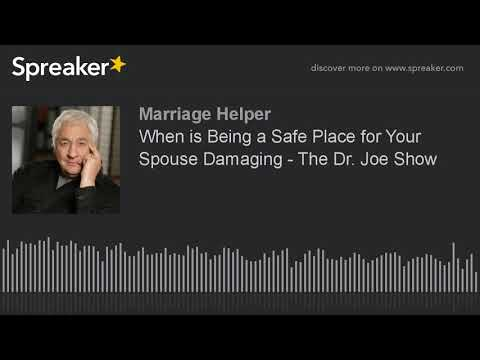 When is Being a Safe Place for Your Spouse Damaging - The Dr. Joe Show
