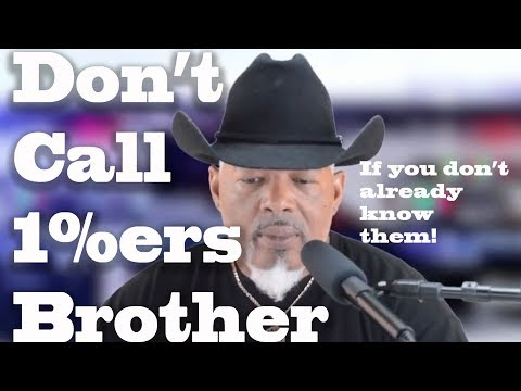Don't Call 1%ers Brother!