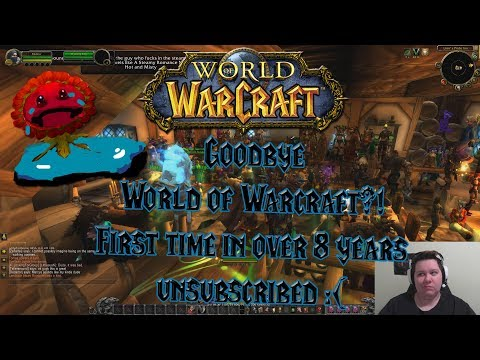 First time in over 8 years I unsubscribed to World of Warcraft - Quitting WoW?!
