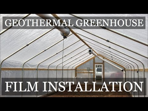 DIY Geothermal Greenhouse Pt 8: POLY FILM INSTALLATION