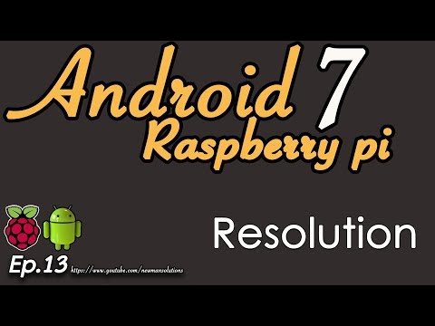New Android 7.1.2 on Raspberry pi 3 - (EP13) edit configuration with pi for set display resolution