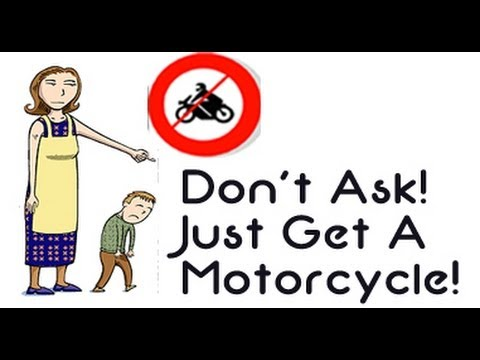 Don't Ask Just Get A Motorcycle - Without Approval!!!