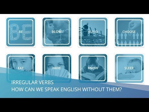 IRREGULAR VERBS - HOW CAN WE SPEAK ENGLISH WITHOUT THEM?