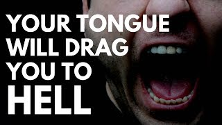 Your Tongue Will Drag You To Hell