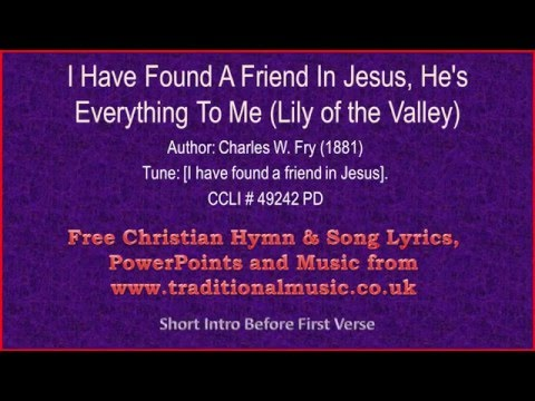 I Have Found A Friend In Jesus, He's Everything To Me - Hymn Lyrics & Music Video