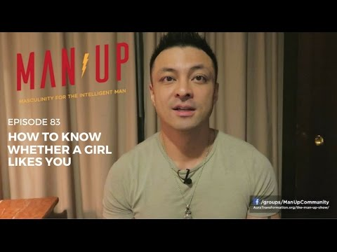How To Know Whether A Girl Likes You - The Man Up Show, Ep. 83