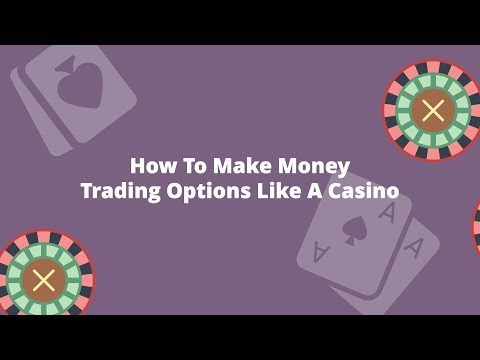How To Make Money Trading Options Like A Casino