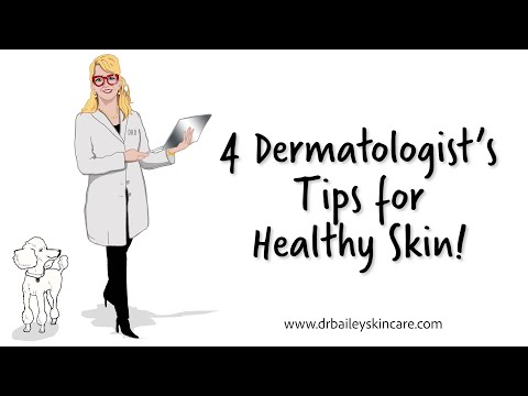 4 Dermatologist's Tips for Healthy Skin! [2018] Dr. Bailey Skin Care