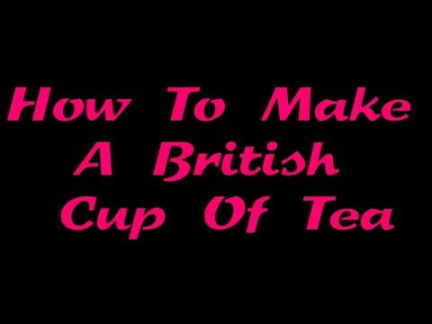 How To Make a British Cup Of Tea