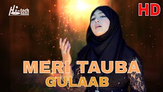 MOST BEAUTIFUL NAAT - MERI TAUBA - GULAAB - OFFICIAL HD VIDEO - HI-TECH ISLAMIC