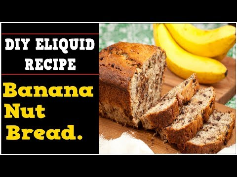 DIY Eliquid – Banana Nut Bread 60%VG (DIY ejuice flavor and full Recipe)