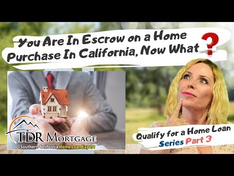 You Are In Escrow on a Home Purchase In California, Now What? Part 3 Qualify for a Home Loan Series