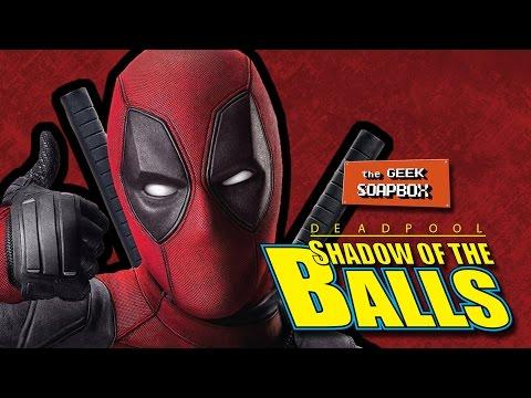 Deadpool: Shadow of the Balls - The Geek Soapbox: Episode 0303