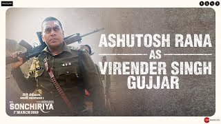 Sonchiriya   Ashutosh Rana As Virender Singh Gujjar   Abhishek Chaubey   1st March