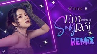 Em Say Rồi (Ciray Remix) - Thương Võ | Nhạc Trẻ Remix Hot Tik Tok Gây Nghiện Hiện Nay