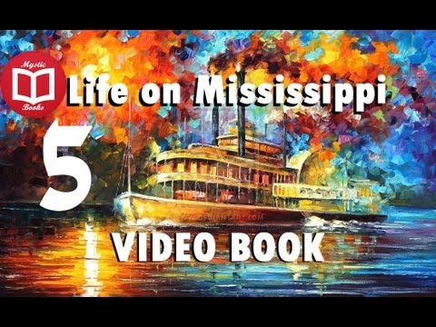 Life on the Mississippi By Mark Twain [Part 5/5] VideoBook