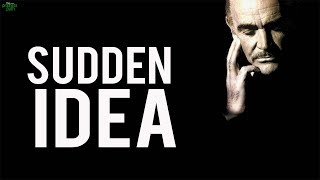 THE SUDDEN IDEA (POWERFUL)