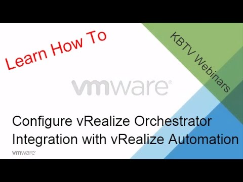 KBTV Webinars - How to configure vRealize Orchestrator integration with vRealize Automation