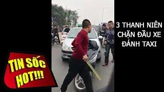 ĐÁNH NHAU! 3 Thanh Niên chặn đầu xe đánh tài xế TAXI