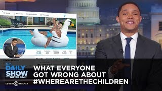 What Everyone Got Wrong About #WhereAreTheChildren | The Daily Show