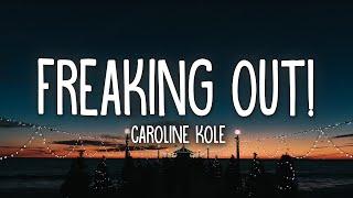 Caroline Kole - Freaking Out! (Lyrics)