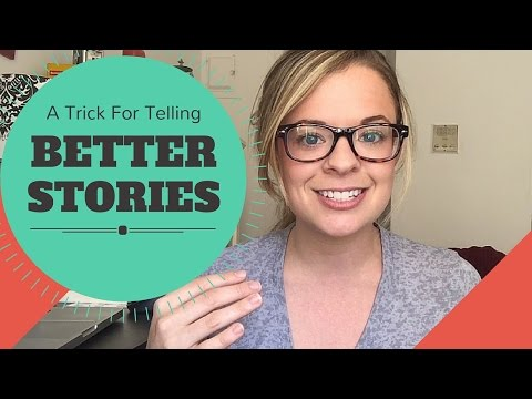 One Trick for Telling Better Stories