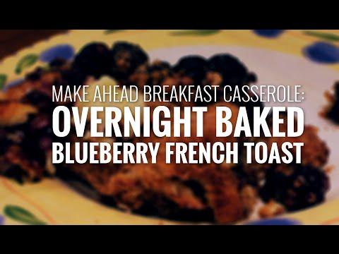 Make Ahead Breakfast Casserole: Overnight Blueberry French Toast