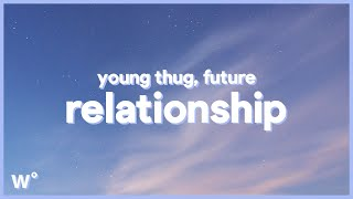 Young Thug, Future - Relationships (Lyrics) ''I know how to make the girl go crazy''
