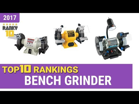 Best Bench Grinder Top 10 Rankings, Review 2017 & Buying Guide