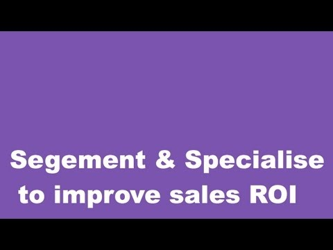 How segmentation & specialisation improve sales effectiveness