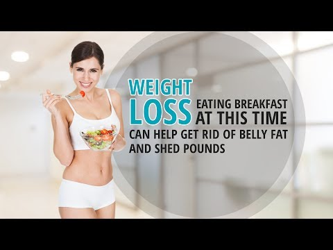 What Is Best Time To Eat For Breakfast To Lose Belly Fat?
