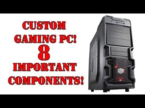 custom gaming pc 8 important components