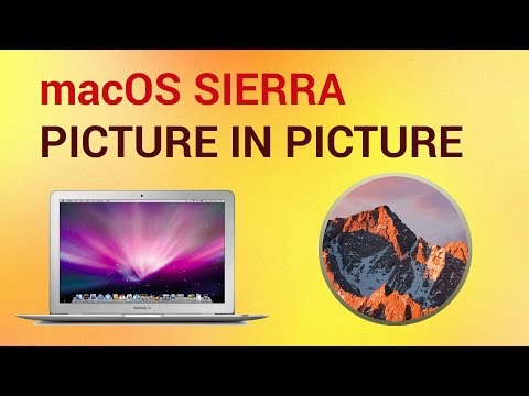 How to Use Picture in Picture Mode on mac OS Sierra