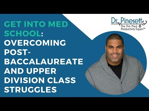Get Into Med School: Overcoming Post-baccalaureate And Upper Division Class Struggles