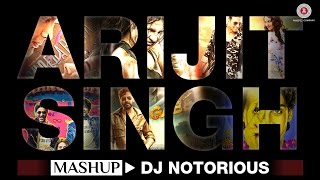 The Arijit Singh Mashup - DJ Notorious | Bollywood Mashup