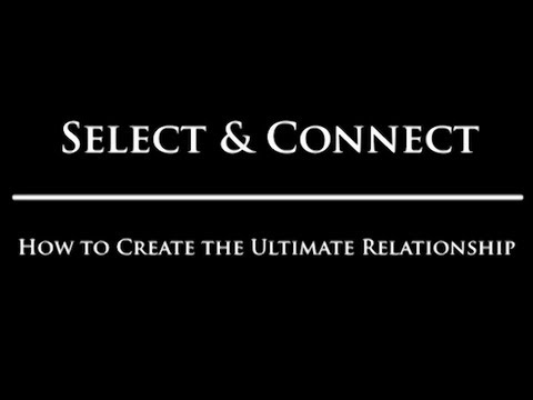 Select & Connect: How to Create the Ultimate Relationship