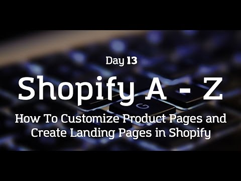 [Day 13] Shopify A to Z - HOW TO CUSTOMIZE PRODUCT PAGES AND CREATE LANDING PAGES IN SHOPIFY