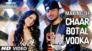 Chaar Botal Vodka Song Making Ragini MMS 2 | Yo Yo Honey Singh, Sunny Leone