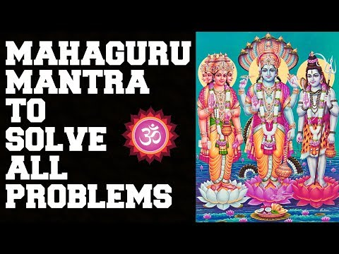 MAHAGURU MANTRA TO SOLVE ALL PROBLEMS  : 5 TIMES : VERY POWERFUL
