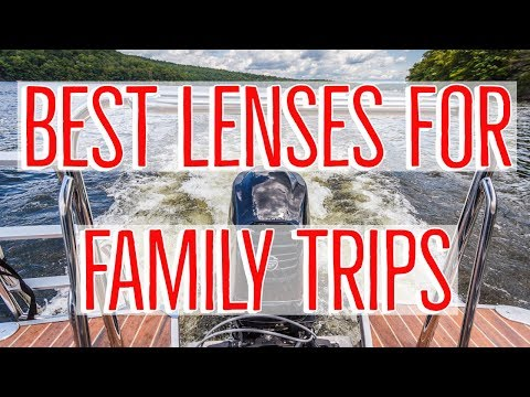 BEST Lenses for Photographing Your FAMILY on Trips