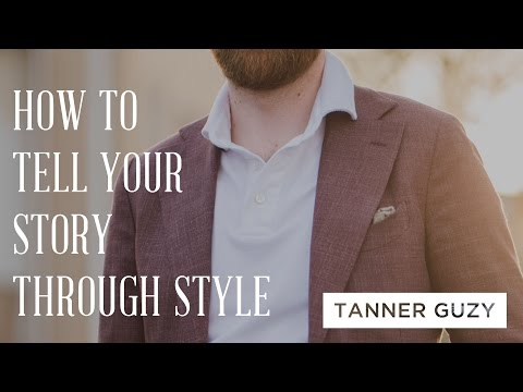 How To Tell Your Story Through Clothing Step-by-Step with Tanner Guzy of Masculine Style