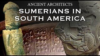 The Ancient Sumerians in South America | Ancient Architects