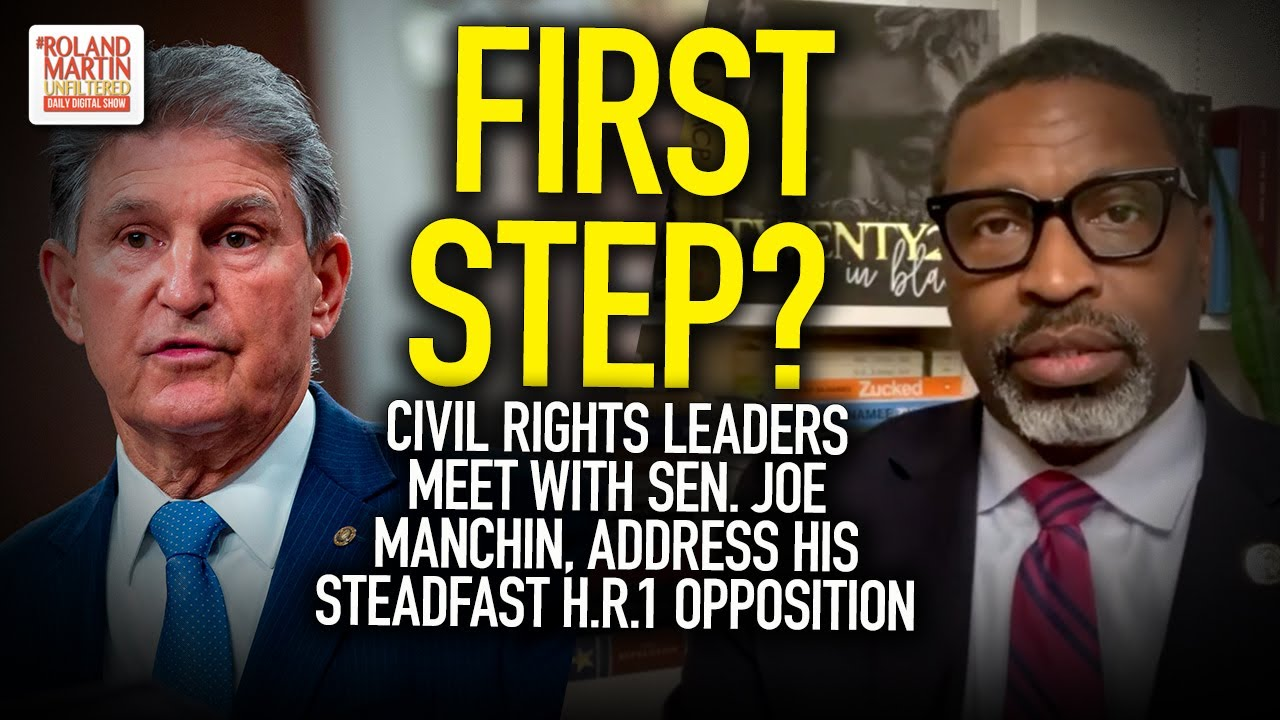First Step? Civil RIghts Leaders Meet With Sen. Joe Manchin, Address His Steadfast H.R. 1 Opposition