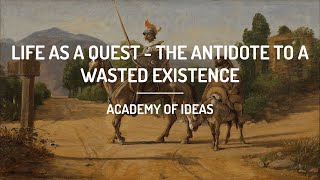 Life as a Quest - The Antidote to a Wasted Existence