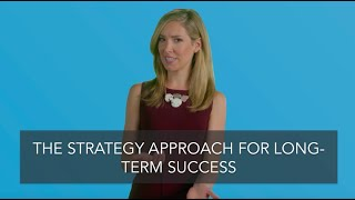 """The """"Strategy Approach"""" For Long-Term Success"""