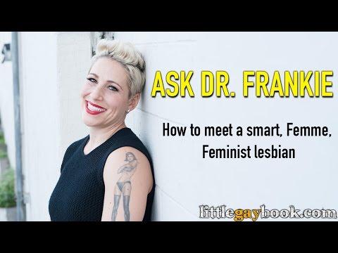 Ask Dr. Frankie: How Do I Meet A Smart, Femme, Feminist Lesbian?