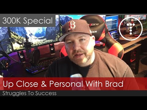 My Struggles & Success - Up Close & Personal With Brad