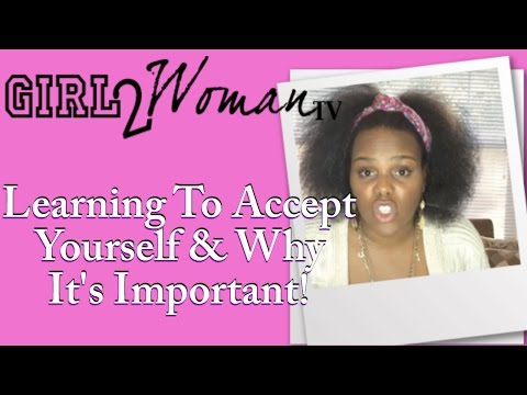 Learning To Accept Yourself And Why It's Important (Part 1)