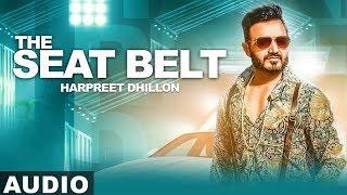 The Seat Belt (Full Audio) | Harpreet Dhillon | DJ Flow | Singga | Latest Punjabi Songs 2019