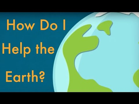 HOW DO I HELP THE EARTH?